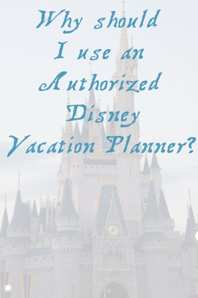 Why Should I use an Authorized Disney Vacation Planner?